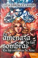 La amenaza de las sombras. En las entrañas de Aine by Lucía González Lavado