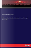 Reflections Historical and Critical on the Revival of Philosophy at Cambridge by Clement Mansfield Ingleby