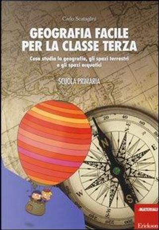 Geografia facile per la classe terza. Cosa studia la geografia, gli spazi terrestri e gli spazi acquatici. Con aggiornamento online by Carlo Scataglini