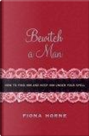 Bewitch a Man by Fiona Horne
