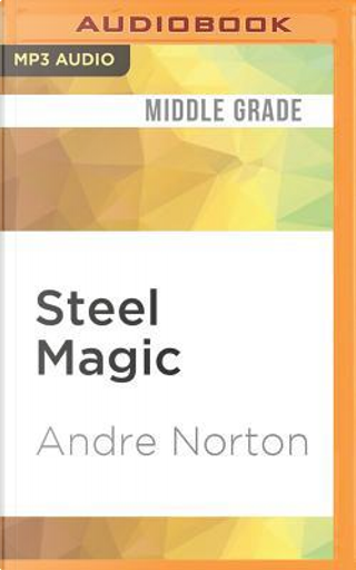 Steel Magic by Andre Norton