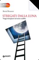 Stregati dalla luna by Bernd Brunner