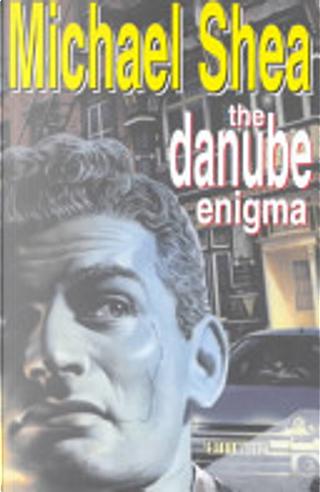 The Danube Enigma by Michael Shea