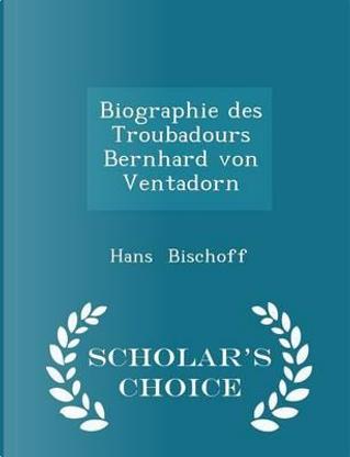 Biographie Des Troubadours Bernhard Von Ventadorn - Scholar's Choice Edition by Hans Bischoff