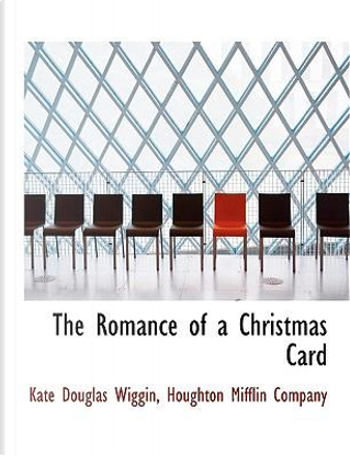 The Romance of a Christmas Card by Houghton Mifflin company