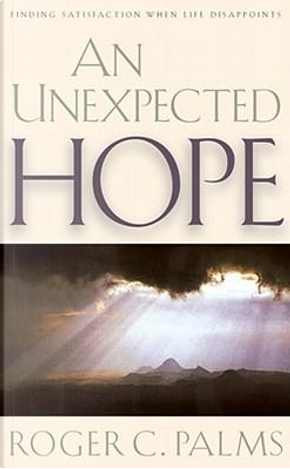 An Unexpected Hope by Roger C. Palms
