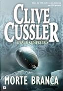 Morte Branca by Clive Cussler, Paul Kemprecos