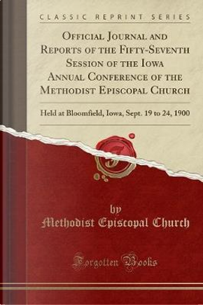 Official Journal and Reports of the Fifty-Seventh Session of the Iowa Annual Conference of the Methodist Episcopal Church by Methodist Episcopal Church