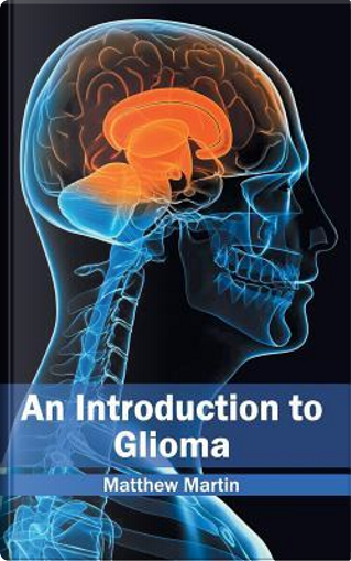 Introduction to Glioma by Matthew Martin