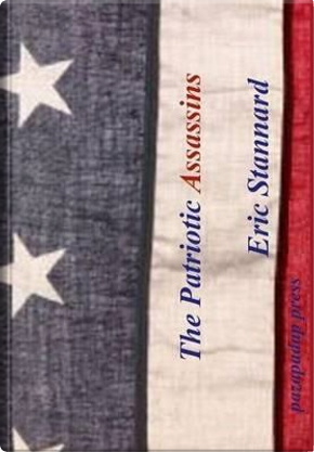The Patriotic Assassins by Eric Stannard