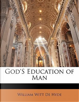 God's Education of Man by William Witt De Hyde
