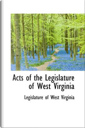 Acts of the Legislature of West Virginia by Legislature Of West Virginia