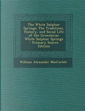 The White Sulphur Springs by William Alexander Maccorkle