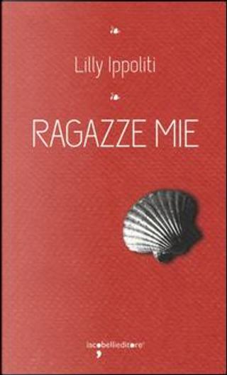 Ragazze mie by Lilly Ippoliti