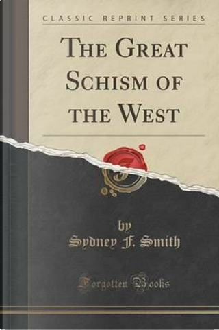 The Great Schism of the West (Classic Reprint) by Sydney F. Smith