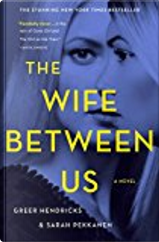 The Wife Between Us by Greer Hendricks, Sarah Pekkanen