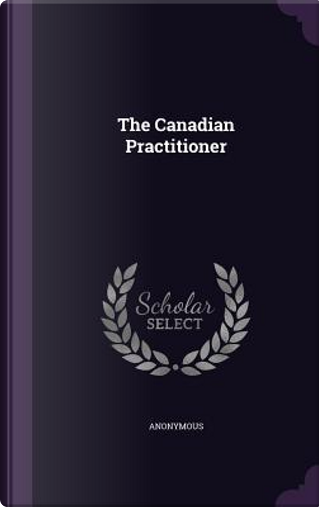 The Canadian Practitioner by ANONYMOUS