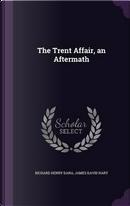 The Trent Affair, an Aftermath by Richard Henry Dana