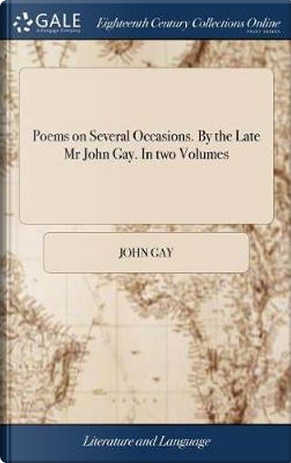 Poems on Several Occasions. by the Late MR John Gay. in Two Volumes by John Gay