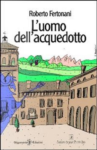 L'uomo dell'acquedotto by Roberto Fertonani
