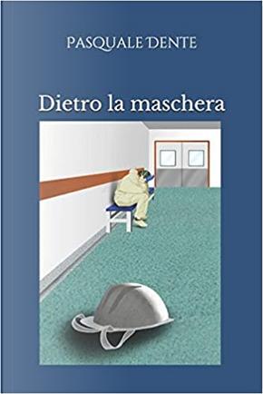 Dietro la maschera by Pasquale Dente