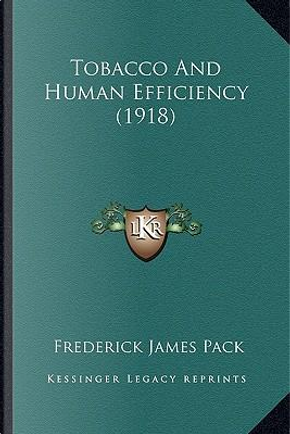 Tobacco and Human Efficiency (1918) by Frederick James Pack