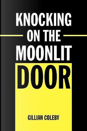 Knocking on the Moonlit Door by Gillian Coleby