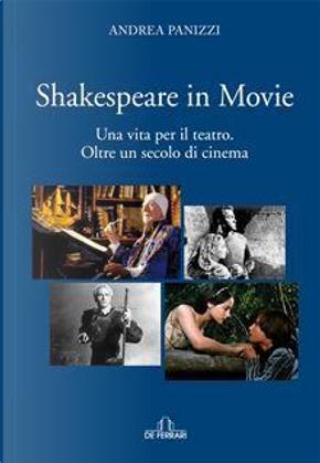 Shakespeare in movie. Una vita per il teatro. Oltre un secolo di cinema by Andrea Panizzi