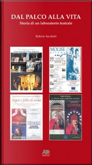 Dal palco alla vita. Storia di un laboratorio teatrale. Con 12 DVD by Roberto Sacchetti