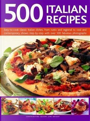 500 Italian Recipes by Jeni Wright