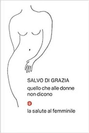 Quello che alle donne non dicono by Salvo Di Grazia