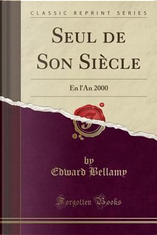 Seul de Son Siècle by Edward Bellamy