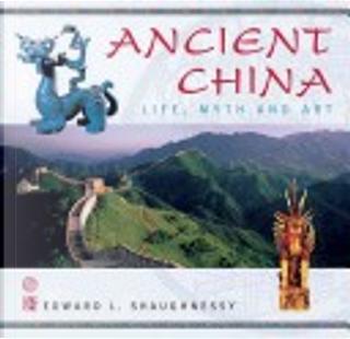 Ancient China by Edward L. Shaughnessy