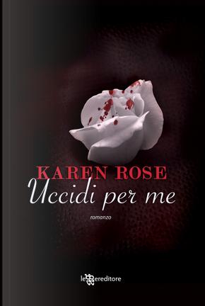 Uccidi per me by Karen Rose