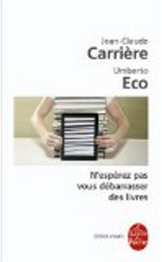 N'espérez pas vous débarrasser des livres by Jean-Claude Carriere, Umberto Eco