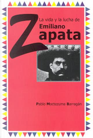 La vida y la lucha de Emiliano Zapata by Pablo Moctezuma Barragán