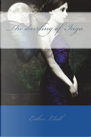 The dazzling of Inga by Esther Llull