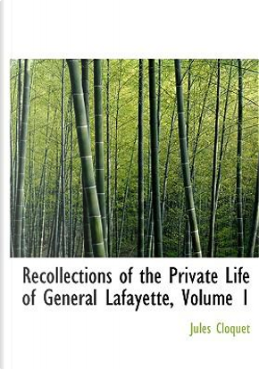 Recollections of the Private Life of General Lafayette by Jules Cloquet