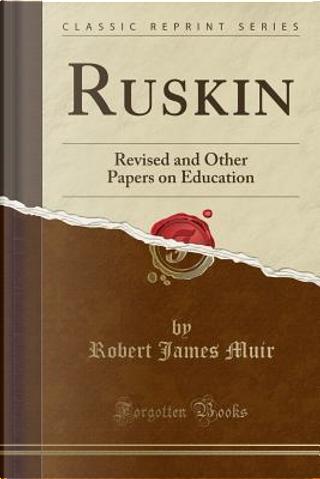 Ruskin by Robert James Muir