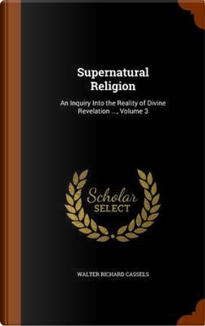 Supernatural Religion by Walter Richard Cassels