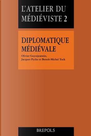 Diplomatique médiévale by O. Guyotjeannin