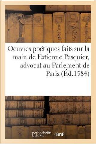 La Main Ou Oeuvres Poétiques Faits Sur la Main de Estienne Pasquier, Advocat au Parlement de Paris by Sans Auteur