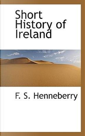 Short History of Ireland by F. S. Henneberry