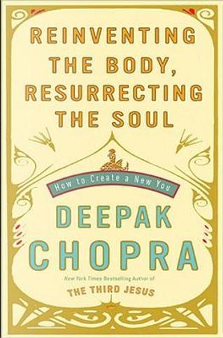 Reinventing The Body, Resurrecting The Soul by DEEPAK CHOPRA