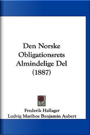 Den Norske Obligationsrets Almindelige del (1887) by Frederik Hallager