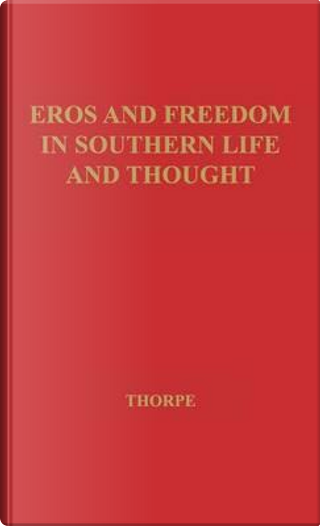 Eros and Freedom in Southern Life and Thought by Earl E. Thorpe