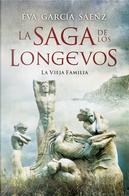La saga de los longevos: La vieja familia by Eva García Sáenz