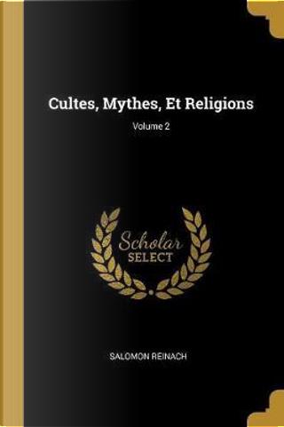 Cultes, Mythes, Et Religions; Volume 2 by Salomon Reinach