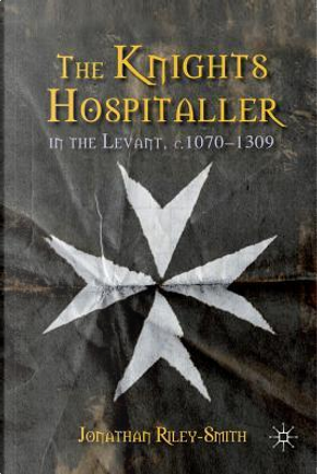 The Knights Hospitaller in the Levant C.1070-1309 by J. Riley-smith