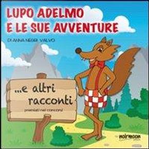 Lupo Adelmo e le sue avventure e altri racconti premiati nei concorsi by Aa.vv.
